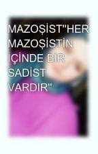 MAZOŞİST''HER MAZOŞİSTİN İÇİNDE BİR SADİST VARDIR'' by umutsuzyazar18