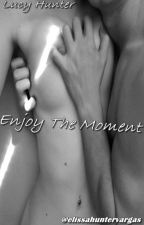 Enjoy The Moment (Erotico) by elissahuntervargas
