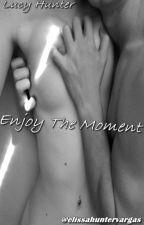 Enjoy The Moment (Erotico) by elissahuntervargas