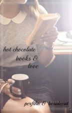 Hot chocolate, books & love by pertho_cat