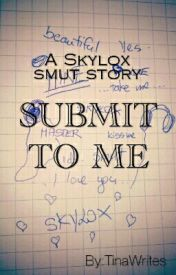 Submit To Me (SKYLOX **SMUT**) by PotentiallyTyler
