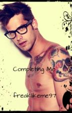 Completing Me. (Short stories known as Dorm Fun!) by freaklikeme97