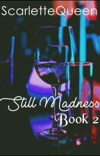 Still Madness [Book 2] by ScarletteQueen