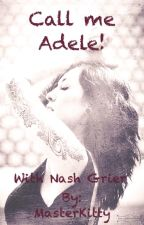Call me Adele! [With Nash Grier] by Ellie_The_Princess