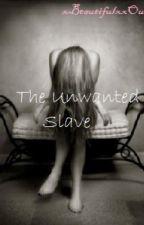 The Unwanted Slave 1 by xBeautifulxxOutcastx