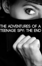 The Adventures of a Teenage Spy: The End (#Wattys2015) by EllaFey