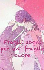 Fragili sogni, per un fragile cuore by YuukinaSan