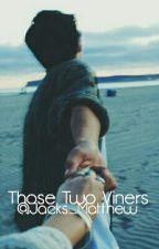 Those Two Viners [Matthew E. x Jack J.] by dedicatedjohnson
