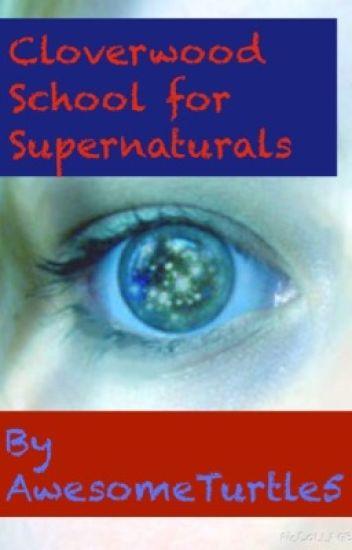 Cloverwood School for Supernaturals (Book One) #Wattys2016