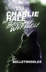 Charlie Hale: the Banshee-Werewolf (Teen Wolf Fanfiction ) *Completed* by BelleTwiddles