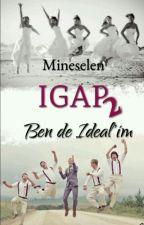 İGAP 2  Ben de İdealim!.. by mineselen