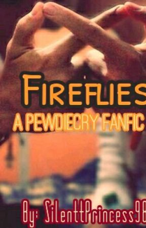 Fireflies (A PewdieCry fanfic.) by SilenttPrincess98