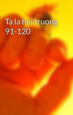 Ta la hoi truong 91-120