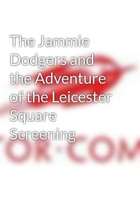 The Jammie Dodgers and the Adventure of the Leicester Square Screening by tordotcom