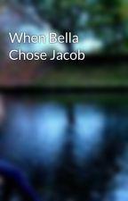 When Bella Chose Jacob by twilightbooksjunkie