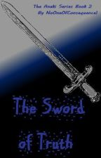 The Sword of Truth by NoOneOfConsequence1