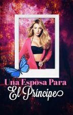 Una Esposa Para El Príncipe (Book#2). by xogenesisxo