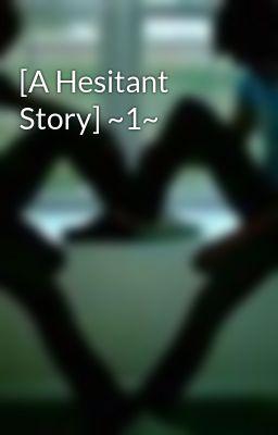 [A Hesitant Story] ~1~