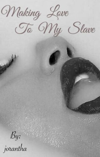 MAKING LOVE TO MY SLAVE