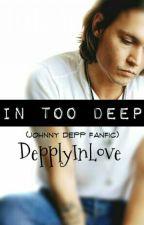 In Too Deep (Johnny Depp Fanfic) by DepplyInLove