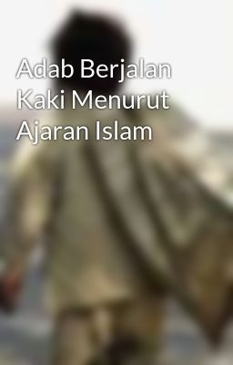 Adab Berjalan Kaki Menurut Ajaran Islam
