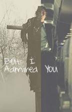 But I Admired You by izumisou