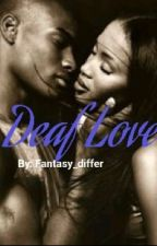 Deaf love (Complete) by fantasy_differ