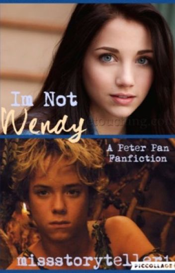 Im Not Wendy (Peter Pan Fanfiction)