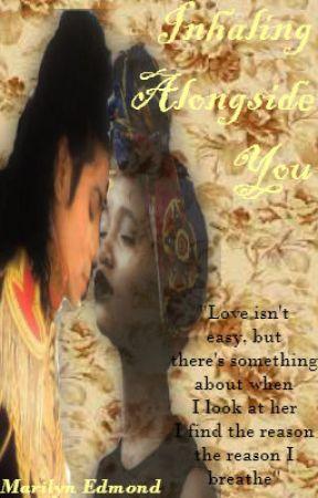 Inhaling Alongside You✔️ by MarilynEdmond