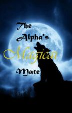 The Alpha's Magical Mate by hocus-pocus