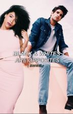 Black & White Are Opposites (BWWM) **EDITING** by S0HAPPY