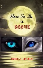How to be a Rogue (ON HOLD) by Nutella_lover180