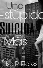 """""""Una estúpida suicida más"""" by GomitaHerondale1"""