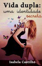Vida dupla: uma identidade secreta by IsabelaCastilho