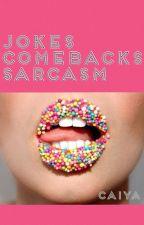 Jokes Comebacks Sarcasm [On Hold] by Caiyawa