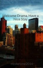 Welcome Drama, Have a Nice Stay by mysteryme2014