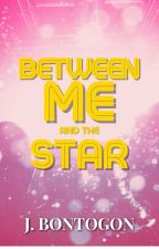 Between Me and the Star  #Wattys2015 ✔ by Imcrazyyouknow
