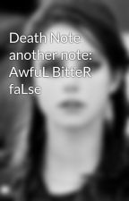 Death Note another note: AwfuL BitteR faLse by productsofinsomnia