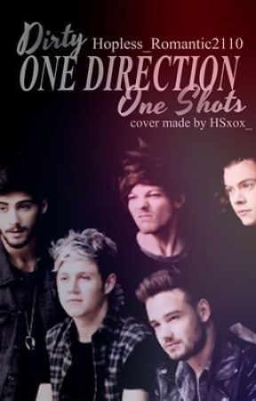 Dirty One Direction One Shots by Hopless_Romantic2110