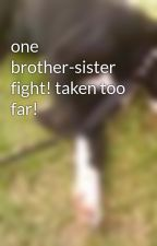 one brother-sister fight! taken too far! by SkyRed