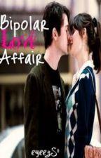 Bipolar Love Affair (#Wattys2015) by RamblerBites