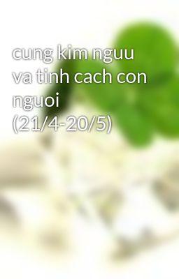 cung kim nguu va tinh cach con nguoi (21/4-20/5)