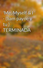 'Me, Myself & I ' - (liam payne y tu ) TERMINADA by gh95vg