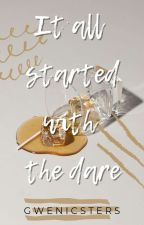 It all started with the Dare (Completed) by gwenicsters