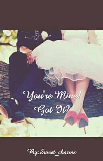 You're Mine! Got it?