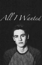 All I Wanted (S.W) by o2magconlife