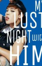My Lust Night with Him by unrealjml