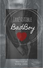 Irresistible BadBoy by Soph_dsn