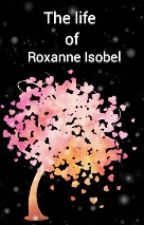 The life of Roxanne Isobel(ON HOLD) by Claire_ry