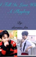 I fell in love with a playboy by sheraine_bts